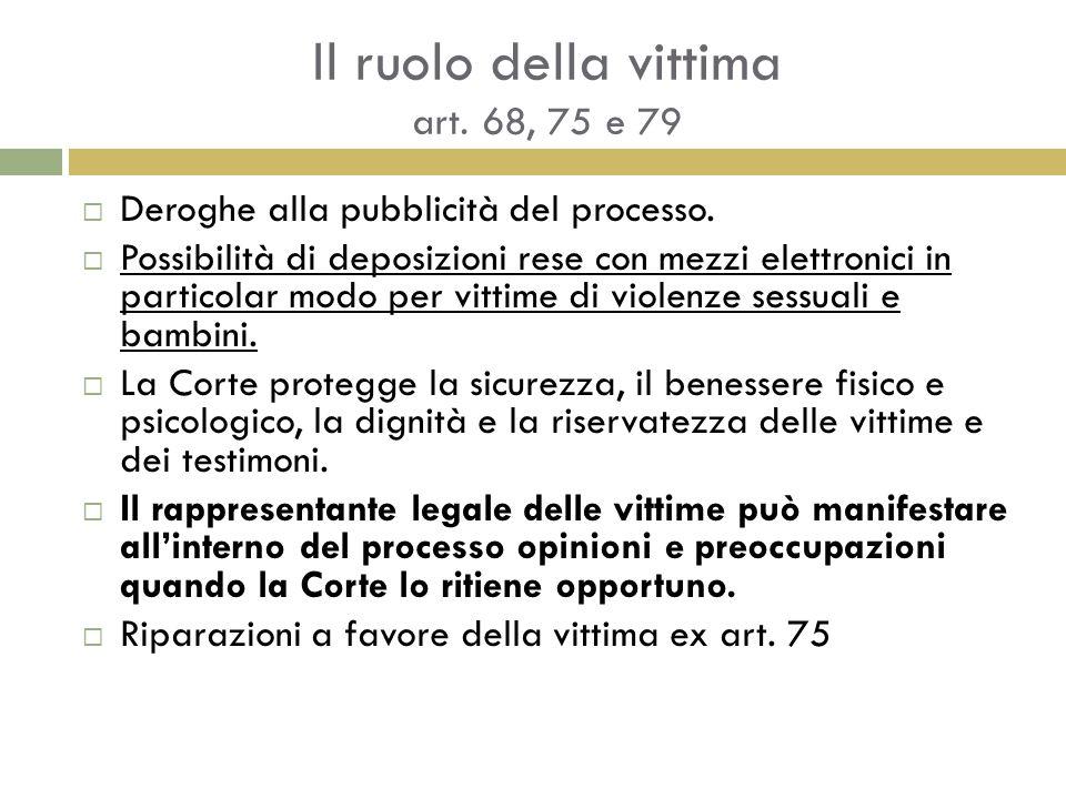Il ruolo della vittima art. 68, 75 e 79  Deroghe alla pubblicità del processo.