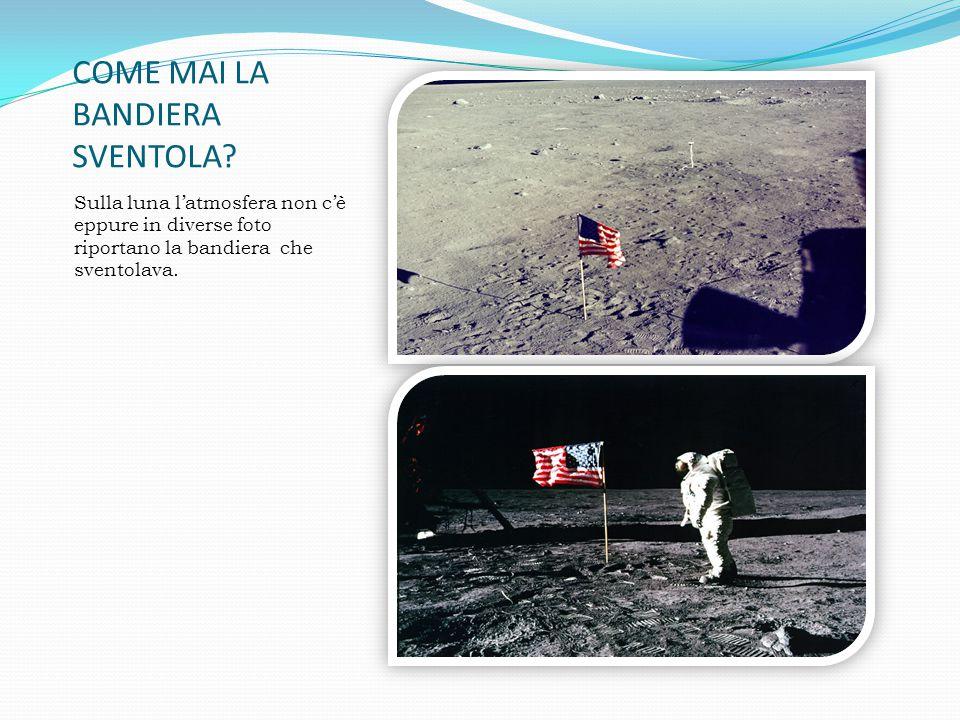 COME MAI LA BANDIERA SVENTOLA? Sulla luna l'atmosfera non c'è eppure in diverse foto riportano la bandiera che sventolava.