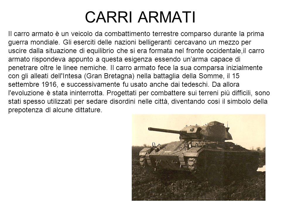 CARRI ARMATI Il carro armato è un veicolo da combattimento terrestre comparso durante la prima guerra mondiale. Gli eserciti delle nazioni belligerant