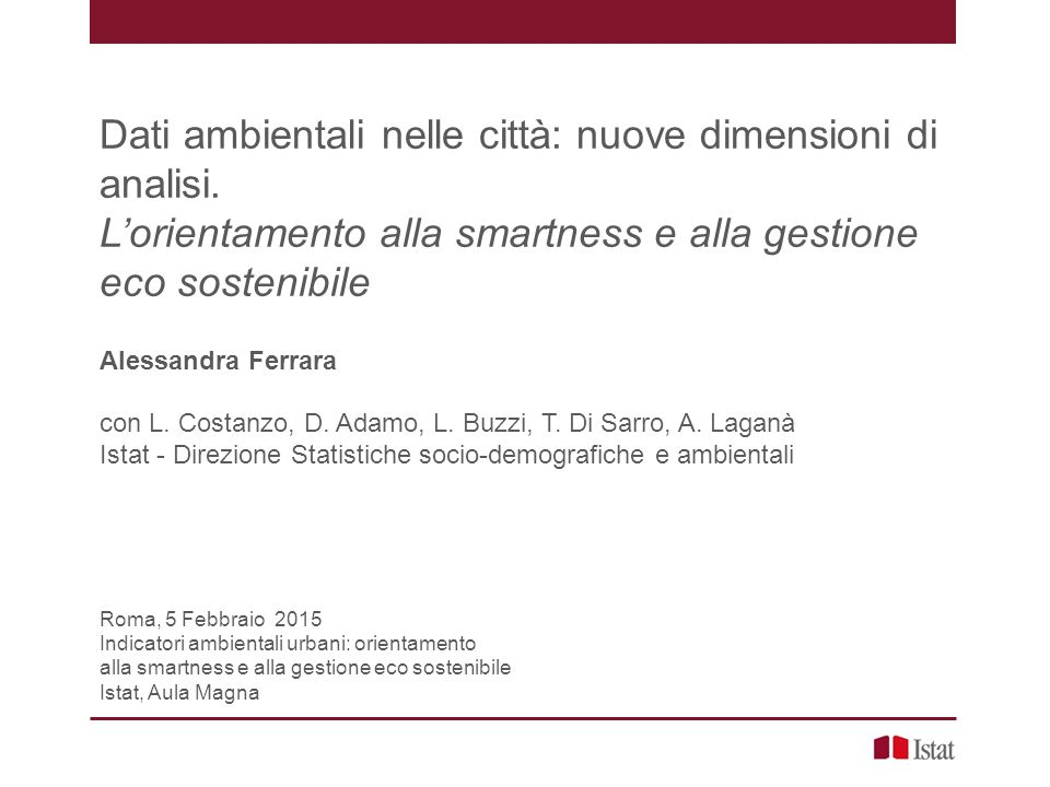 Dati ambientali nelle città: nuove dimensioni di analisi. L'orientamento alla smartness e alla gestione eco sostenibile Alessandra Ferrara con L. Cost
