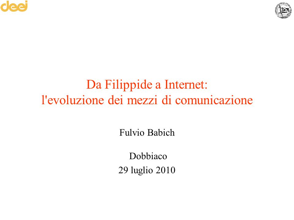 Da Filippide a Internet: l'evoluzione dei mezzi di comunicazione Fulvio Babich Dobbiaco 29 luglio 2010