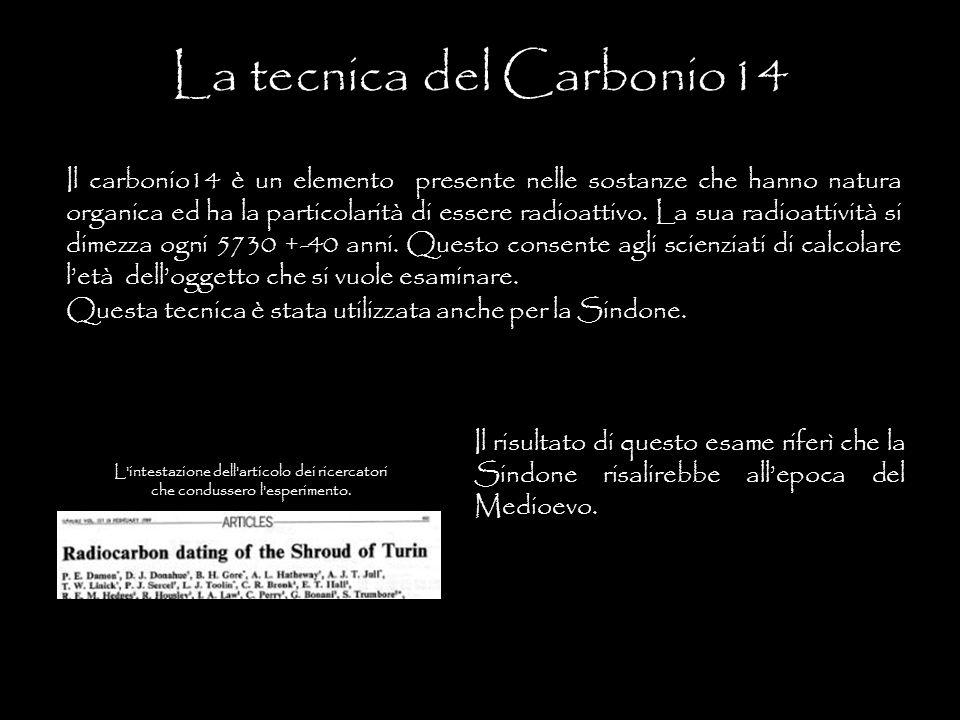 Il carbonio14 è un elemento presente nelle sostanze che hanno natura organica ed ha la particolarità di essere radioattivo. La sua radioattività si di