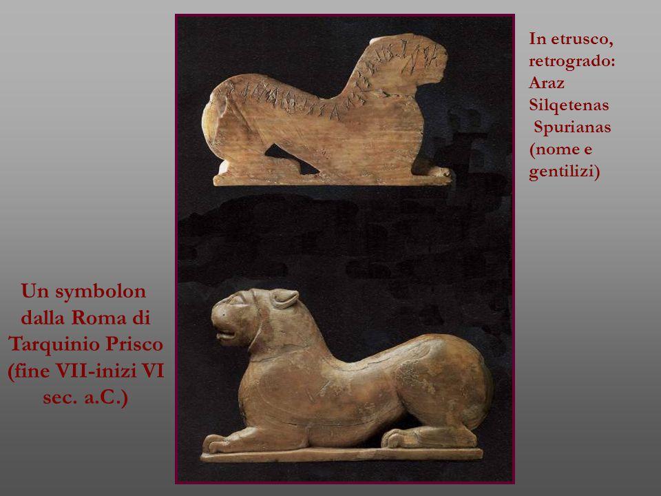 Un symbolon dalla Roma di Tarquinio Prisco (fine VII-inizi VI sec. a.C.) In etrusco, retrogrado: Araz Silqetenas Spurianas (nome e gentilizi)