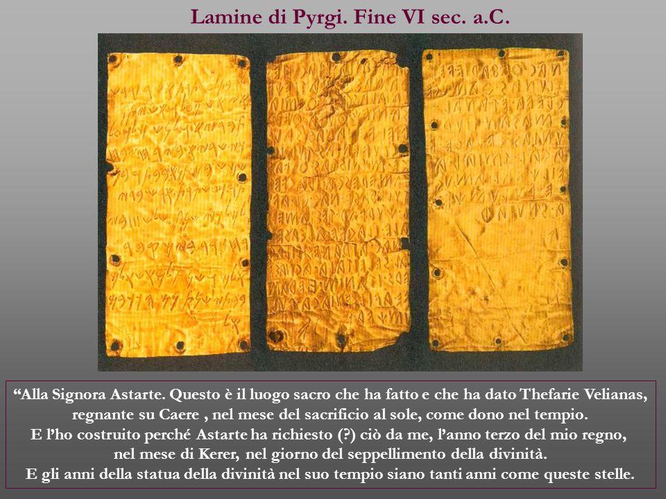 """Lamine di Pyrgi. Fine VI sec. a.C. """"Alla Signora Astarte. Questo è il luogo sacro che ha fatto e che ha dato Thefarie Velianas, regnante su Caere, nel"""