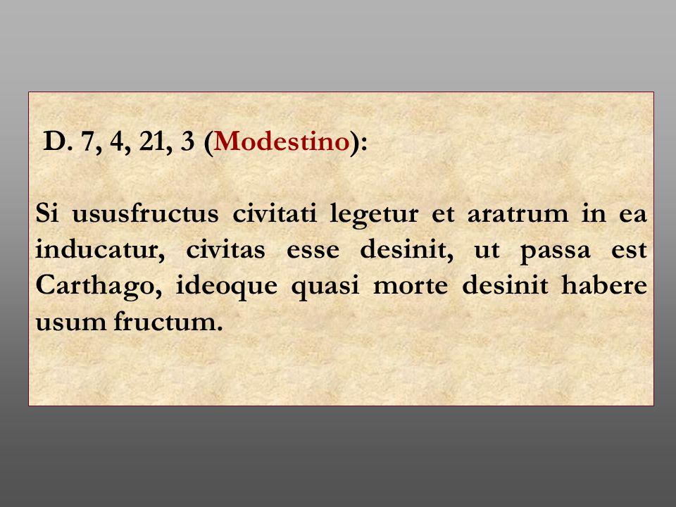 D. 7, 4, 21, 3 (Modestino): Si ususfructus civitati legetur et aratrum in ea inducatur, civitas esse desinit, ut passa est Carthago, ideoque quasi mor