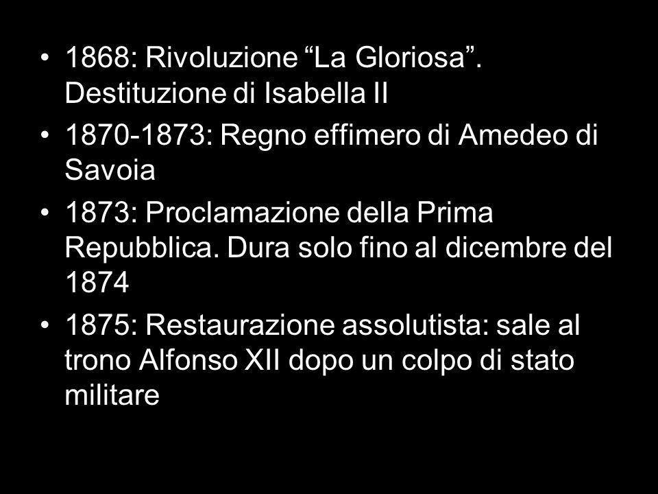 """1868: Rivoluzione """"La Gloriosa"""". Destituzione di Isabella II 1870-1873: Regno effimero di Amedeo di Savoia 1873: Proclamazione della Prima Repubblica."""