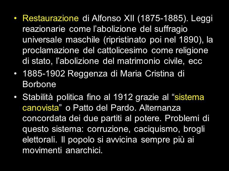 Restaurazione di Alfonso XII (1875-1885). Leggi reazionarie come l'abolizione del suffragio universale maschile (ripristinato poi nel 1890), la procla