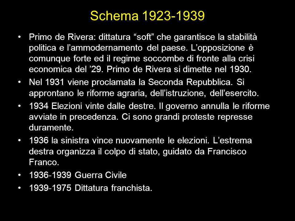 """Schema 1923-1939 Primo de Rivera: dittatura """"soft"""" che garantisce la stabilità politica e l'ammodernamento del paese. L'opposizione è comunque forte e"""