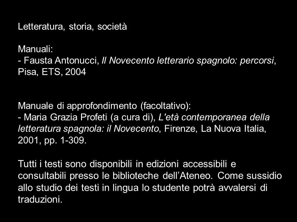 Letteratura, storia, società Manuali: - Fausta Antonucci, Il Novecento letterario spagnolo: percorsi, Pisa, ETS, 2004 Manuale di approfondimento (faco