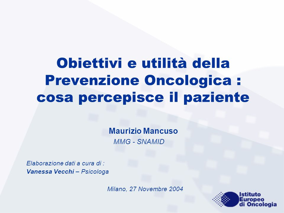 Obiettivi e utilità della Prevenzione Oncologica : cosa percepisce il paziente Maurizio Mancuso MMG - SNAMID Elaborazione dati a cura di : Vanessa Vec