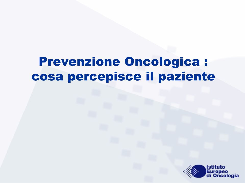 Prevenzione Oncologica : cosa percepisce il paziente