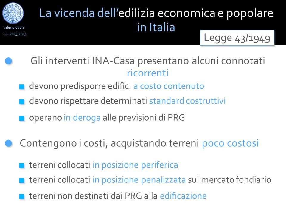 valerio cutini a.a. 2013-2014 Gli interventi INA-Casa presentano alcuni connotati ricorrenti La vicenda dell'edilizia economica e popolare in Italia L