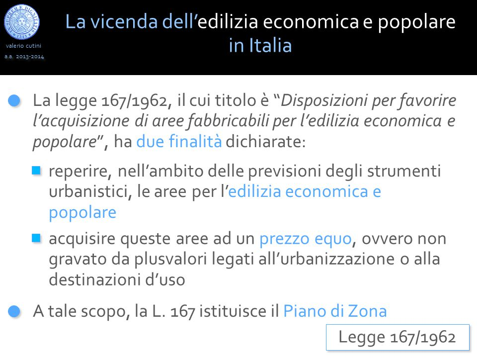 """valerio cutini a.a. 2013-2014 La legge 167/1962, il cui titolo è """"Disposizioni per favorire l'acquisizione di aree fabbricabili per l'edilizia economi"""