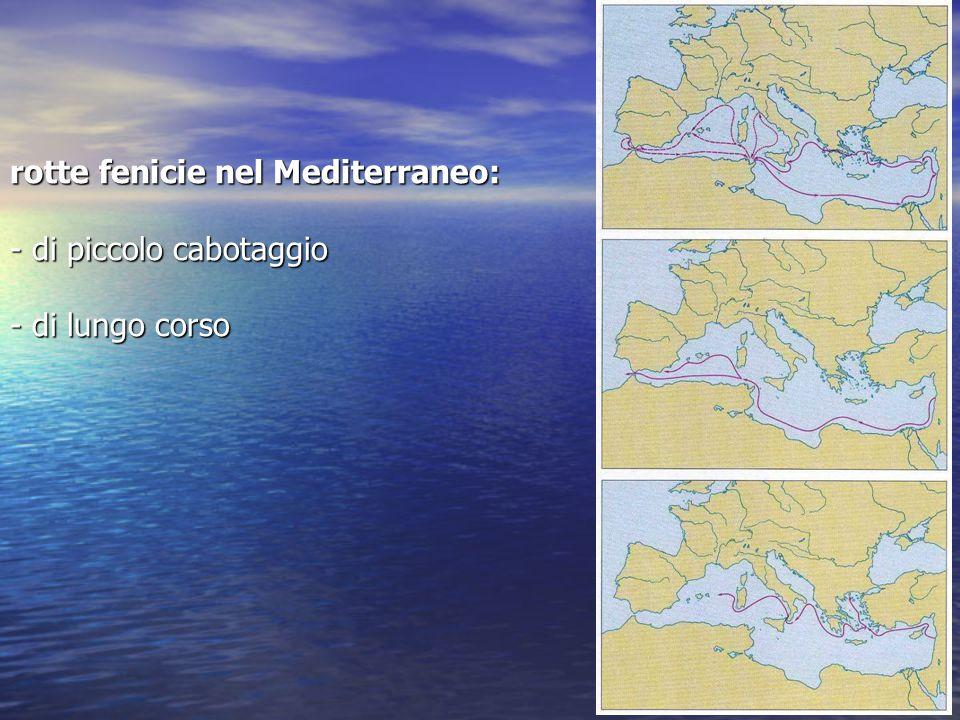 rotte fenicie nel Mediterraneo: - di piccolo cabotaggio - di lungo corso