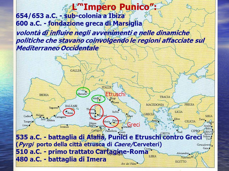 """L'""""Impero Punico"""": 654/653 a.C. - sub-colonia a Ibiza 600 a.C. - fondazione greca di Marsiglia volontà di influire negli avvenimenti e nelle dinamiche"""