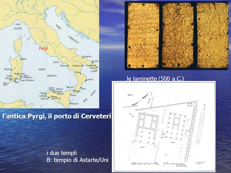 l'antica Pyrgi, il porto di Cerveteri Pyrgi le laminette (500 a.C.) i due templi B: tempio di Astarte/Uni