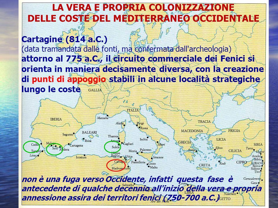 LA VERA E PROPRIA COLONIZZAZIONE DELLE COSTE DEL MEDITERRANEO OCCIDENTALE Cartagine (814 a.C.) (data tramandata dalle fonti, ma confermata dall'archeo