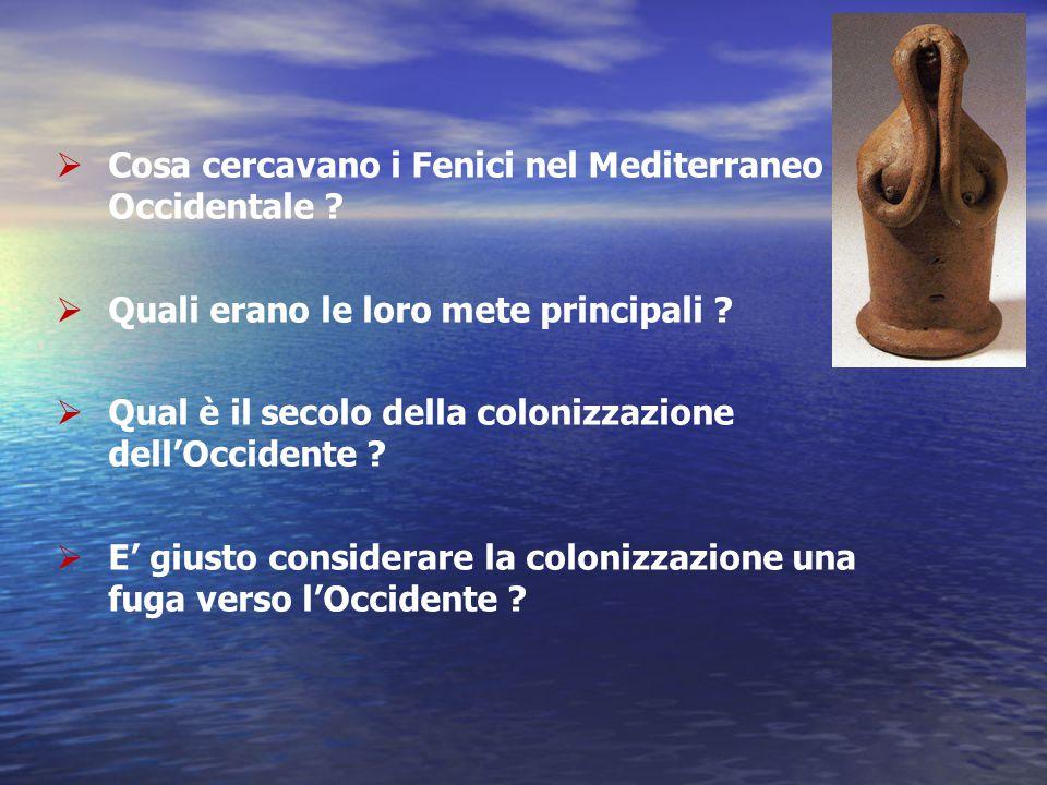  Cosa cercavano i Fenici nel Mediterraneo Occidentale ?  Quali erano le loro mete principali ?  Qual è il secolo della colonizzazione dell'Occident