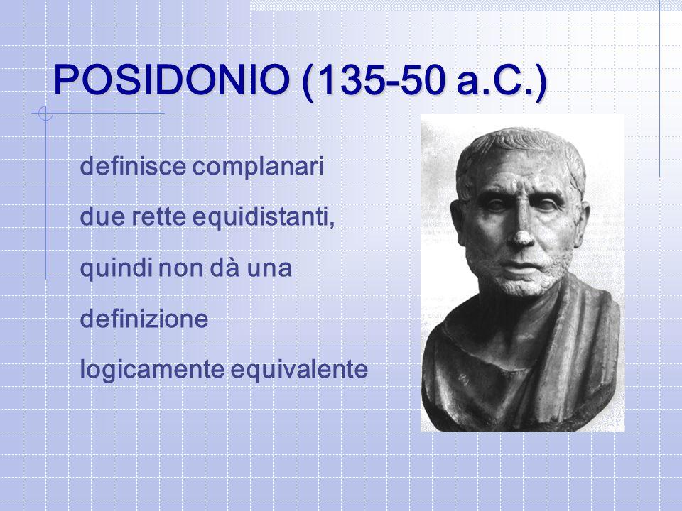 POSIDONIO (135-50 a.C.) definisce complanari due rette equidistanti, quindi non dà una definizione logicamente equivalente
