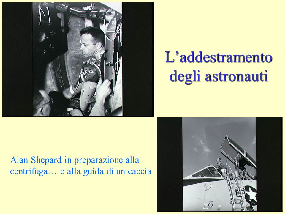 L'addestramento degli astronauti Alan Shepard in preparazione alla centrifuga… e alla guida di un caccia