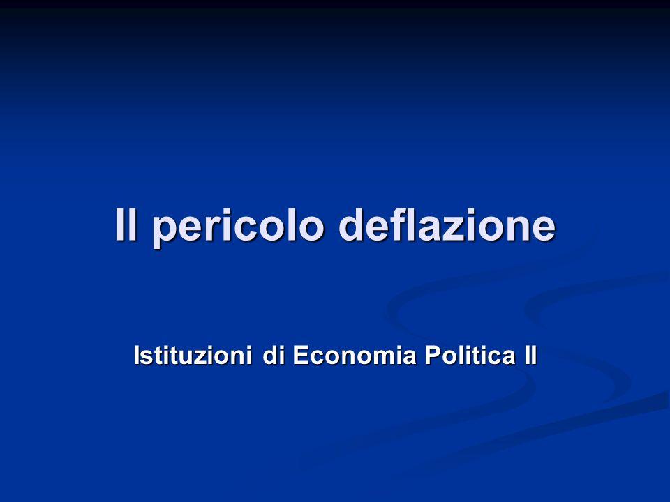 Il pericolo deflazione Istituzioni di Economia Politica II