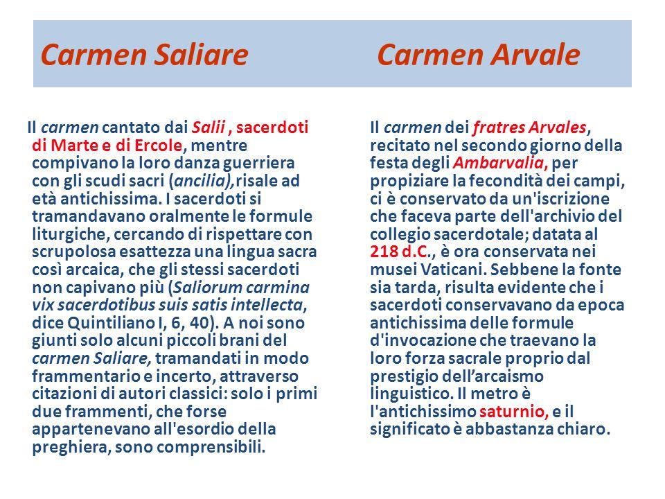Il carmen cantato dai Salii, sacerdoti di Marte e di Ercole, mentre compivano la loro danza guerriera con gli scudi sacri (ancilia),risale ad età anti
