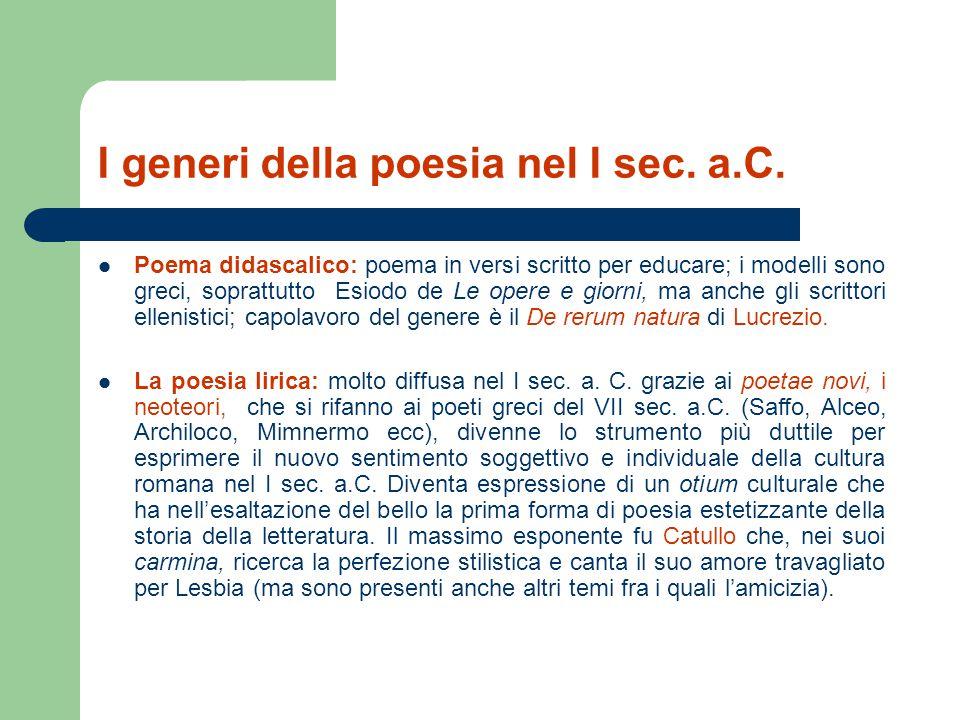 I generi della poesia nel I sec. a.C. Poema didascalico: poema in versi scritto per educare; i modelli sono greci, soprattutto Esiodo de Le opere e gi