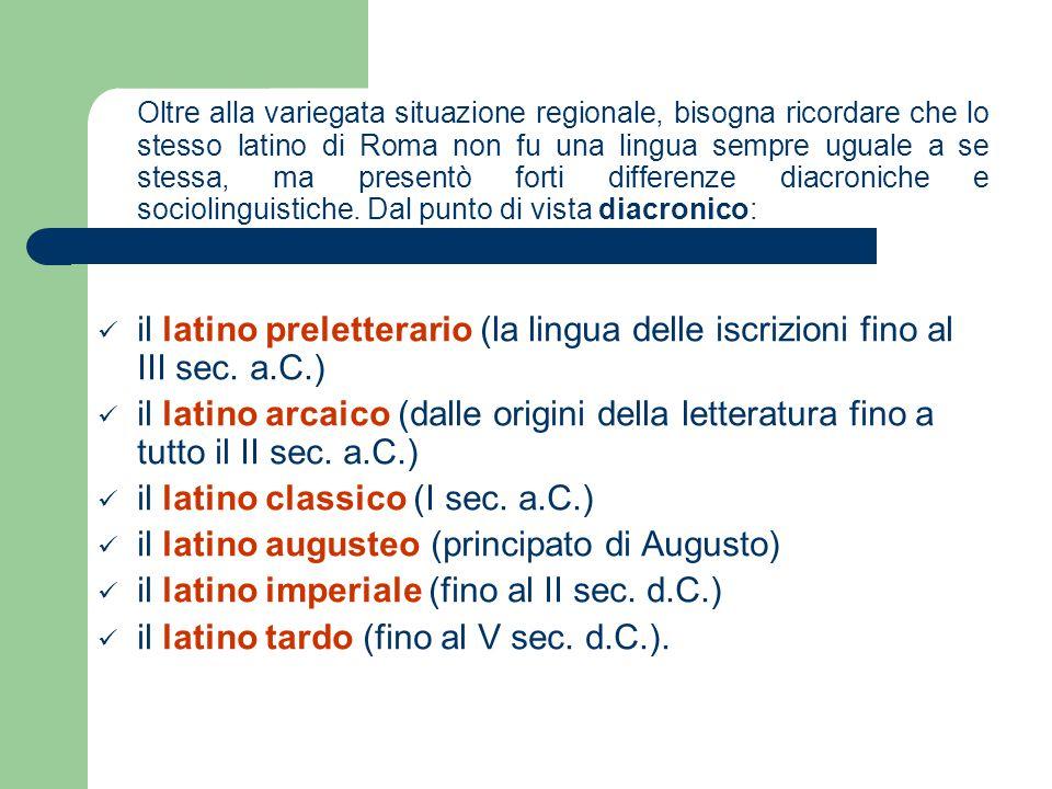 Oltre alla variegata situazione regionale, bisogna ricordare che lo stesso latino di Roma non fu una lingua sempre uguale a se stessa, ma presentò for