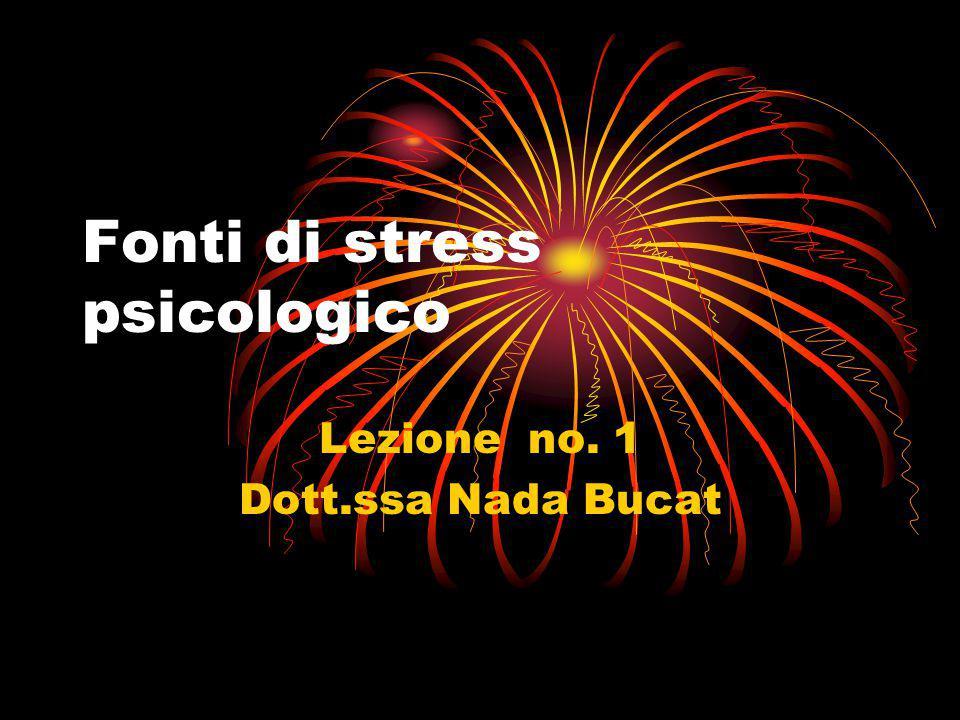 Fonti di stress psicologico Lezione no. 1 Dott.ssa Nada Bucat