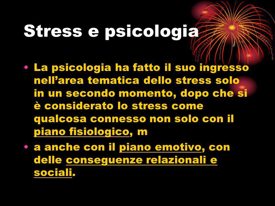 Stress e psicologia La psicologia ha fatto il suo ingresso nell'area tematica dello stress solo in un secondo momento, dopo che si è considerato lo st