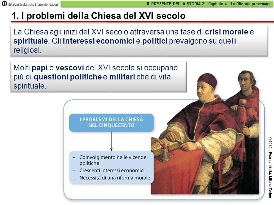 IL PRESENTE DELLA STORIA 2 – Capitolo 4 – La Riforma protestante © 2010 – Pearson Italia, Milano-Torino 1.
