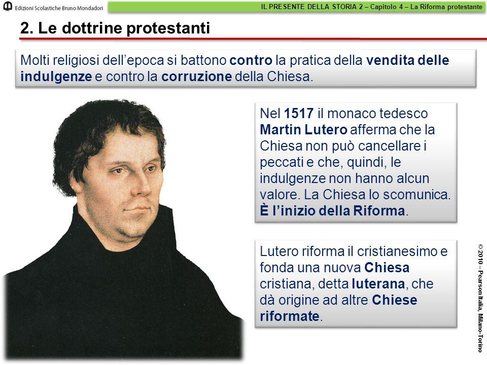 IL PRESENTE DELLA STORIA 2 – Capitolo 4 – La Riforma protestante © 2010 – Pearson Italia, Milano-Torino 2.