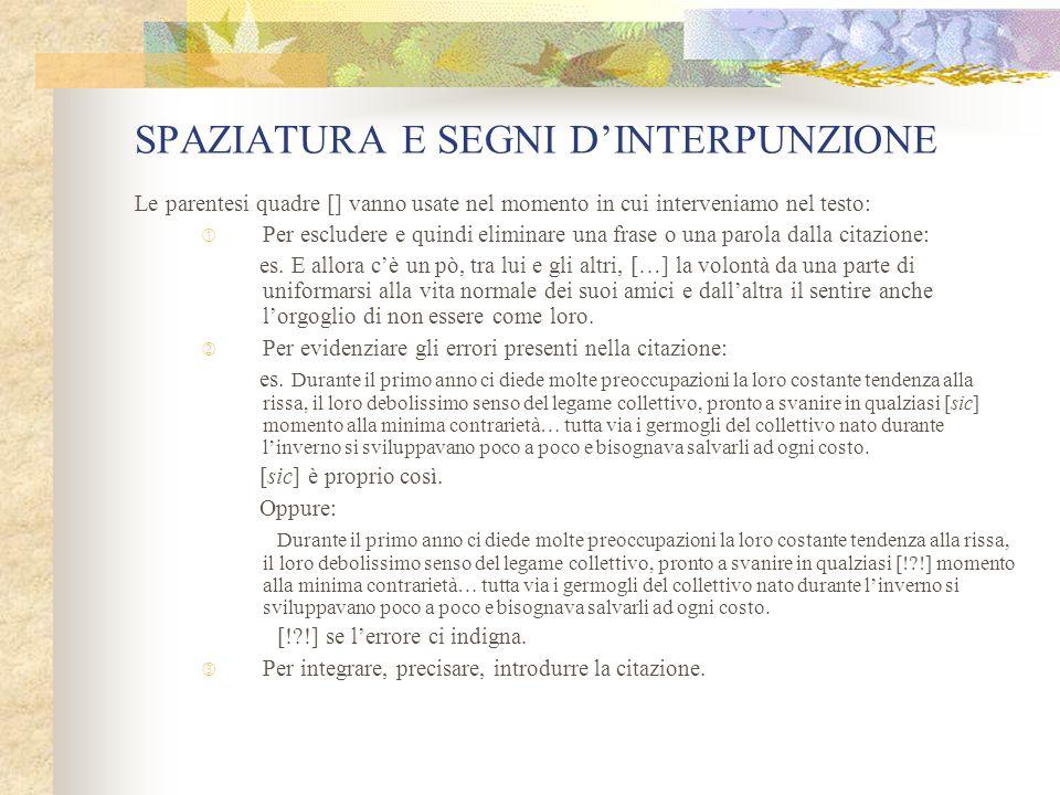 SPAZIATURA E SEGNI D'INTERPUNZIONE Va inserito uno spazio:  Dopo ogni segno di punteggiatura.