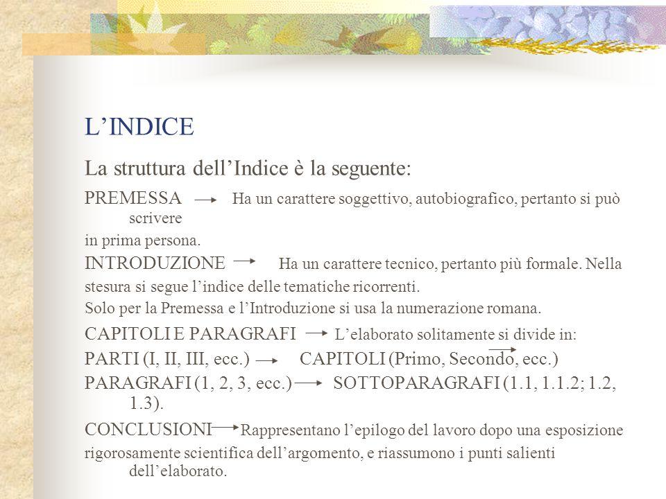 L'INDICE La struttura dell'Indice è la seguente: PREMESSA Ha un carattere soggettivo, autobiografico, pertanto si può scrivere in prima persona.