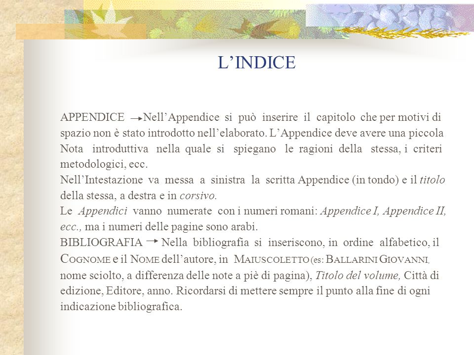 L'INDICE APPENDICE Nell'Appendice si può inserire il capitolo che per motivi di spazio non è stato introdotto nell'elaborato.