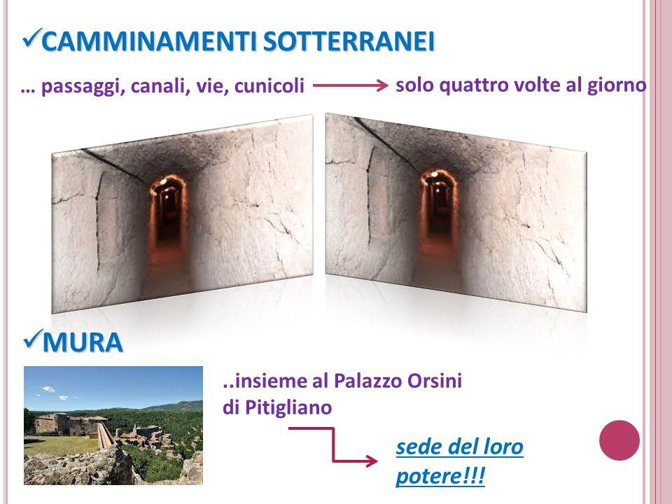 CAMMINAMENTI SOTTERRANEI CAMMINAMENTI SOTTERRANEI … passaggi, canali, vie, cunicoli solo quattro volte al giorno MURA MURA..insieme al Palazzo Orsini di Pitigliano sede del loro potere!!!