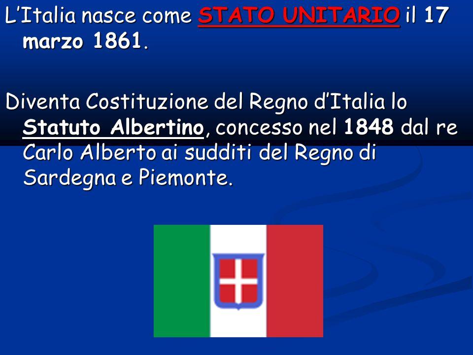 L'Italia nasce come STATO UNITARIO il 17 marzo 1861.