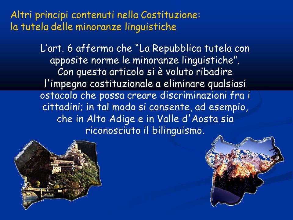 L'art. 6 afferma che La Repubblica tutela con apposite norme le minoranze linguistiche .