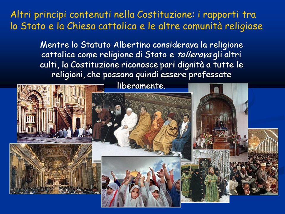 Mentre lo Statuto Albertino considerava la religione cattolica come religione di Stato e tollerava gli altri culti, la Costituzione riconosce pari dignità a tutte le religioni, che possono quindi essere professate liberamente.