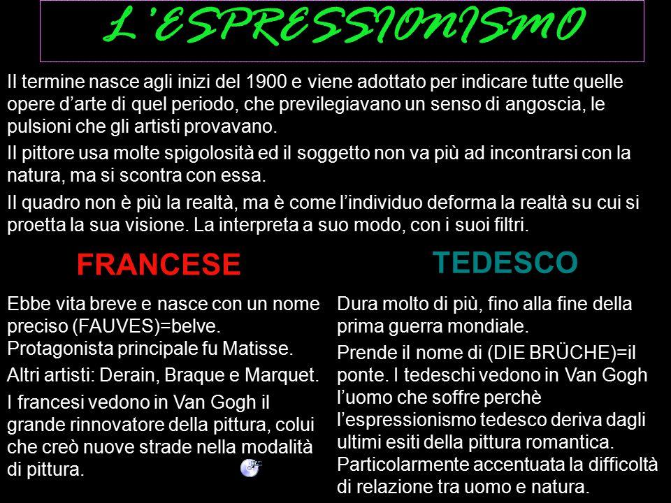 L'ESPRESSIONISMO FRANCESE TEDESCO Ebbe vita breve e nasce con un nome preciso (FAUVES)=belve. Protagonista principale fu Matisse. Altri artisti: Derai