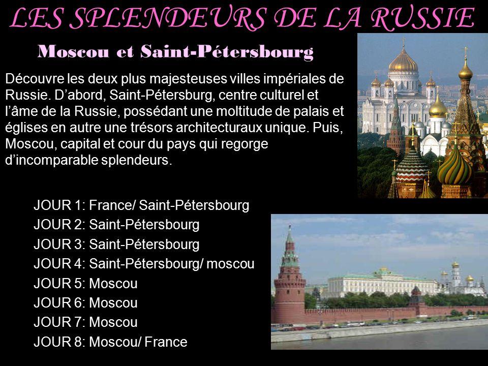 LES SPLENDEURS DE LA RUSSIE Moscou et Saint-Pétersbourg Découvre les deux plus majesteuses villes impériales de Russie. D'abord, Saint-Pétersburg, cen