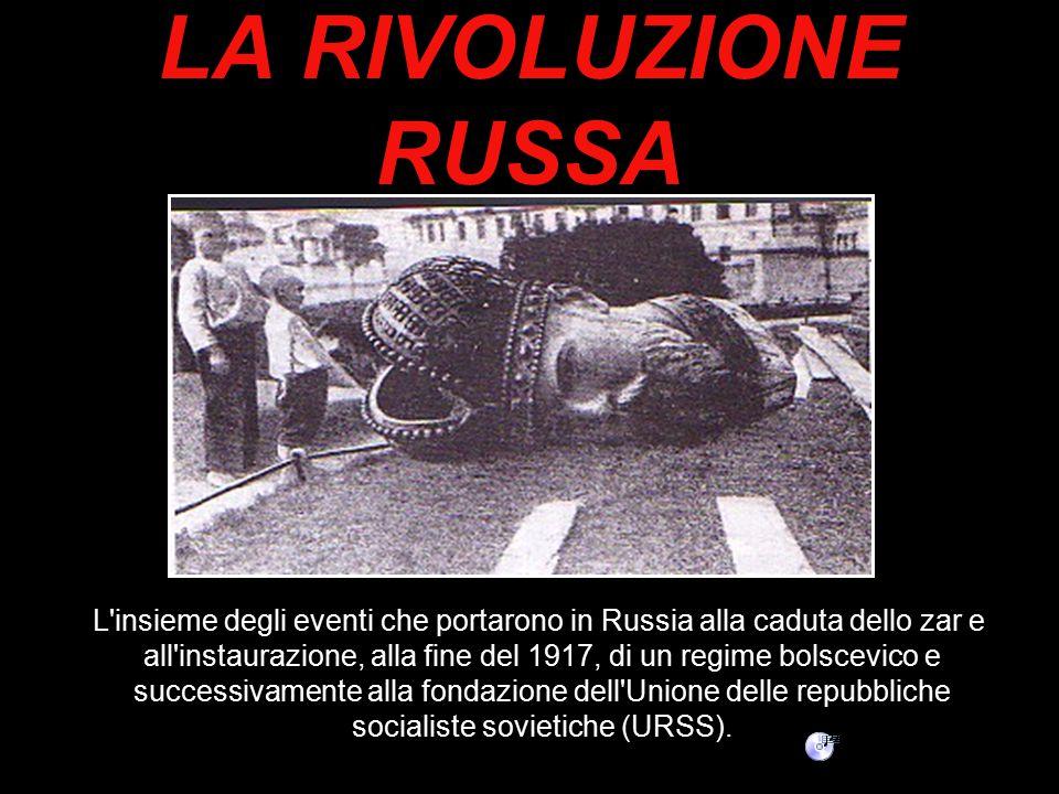 LA RIVOLUZIONE RUSSA L'insieme degli eventi che portarono in Russia alla caduta dello zar e all'instaurazione, alla fine del 1917, di un regime bolsce