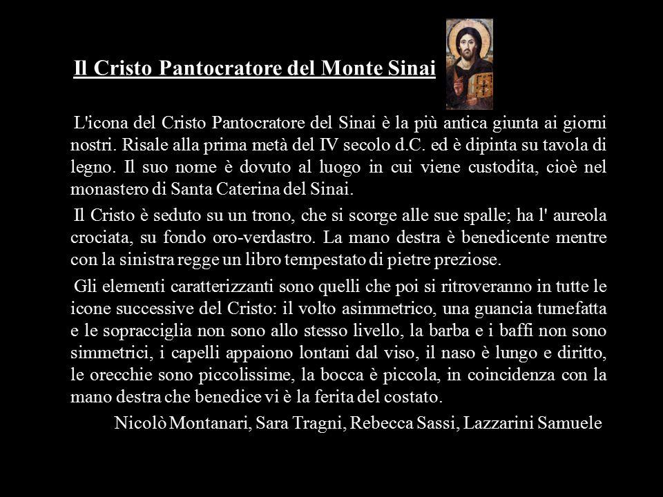 Il Cristo Pantocratore del Monte Sinai L'icona del Cristo Pantocratore del Sinai è la più antica giunta ai giorni nostri. Risale alla prima metà del I