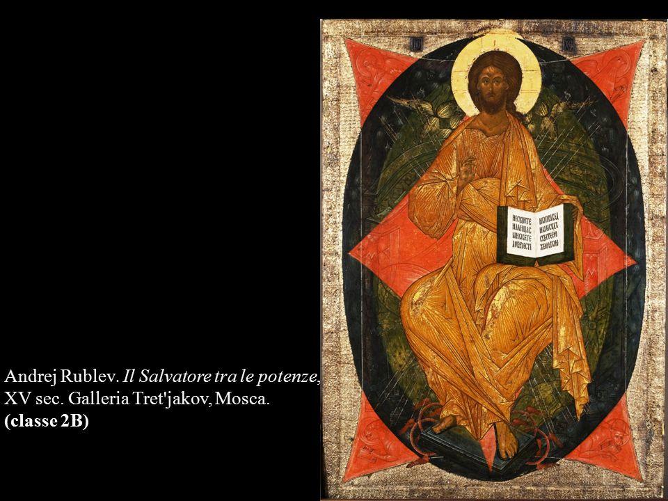 Andrej Rublev. Il Salvatore tra le potenze, XV sec. Galleria Tret'jakov, Mosca. (classe 2B)