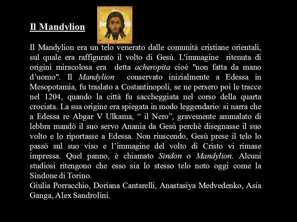 Il Mandylion Il Mandylion era un telo venerato dalle comunità cristiane orientali, sul quale era raffigurato il volto di Gesù. L'immagine ritenuta di