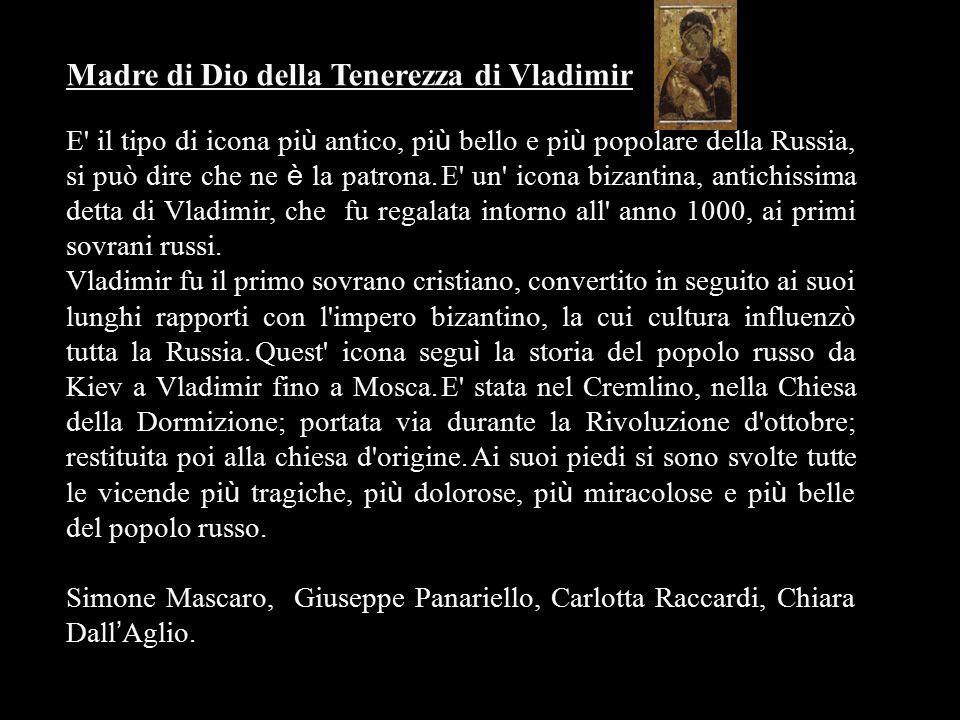 Madre di Dio della Tenerezza di Vladimir E' il tipo di icona pi ù antico, pi ù bello e pi ù popolare della Russia, si può dire che ne è la patrona. E'
