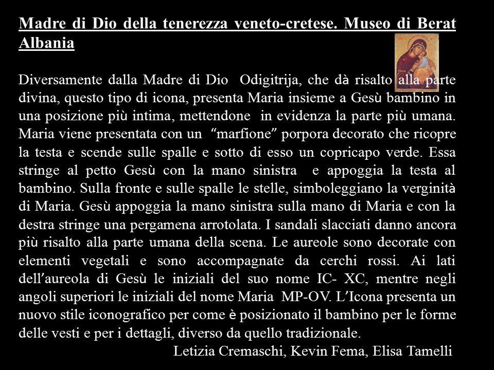 Madre di Dio della tenerezza veneto-cretese. Museo di Berat Albania Diversamente dalla Madre di Dio Odigitrija, che d à risalto alla parte divina, que