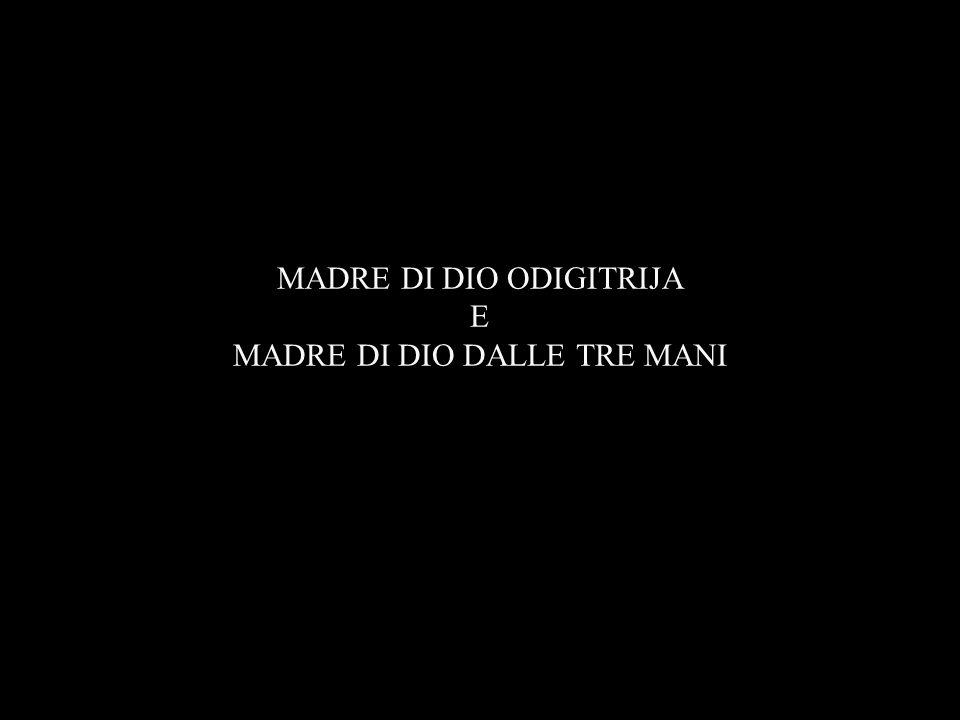 MADRE DI DIO ODIGITRIJA E MADRE DI DIO DALLE TRE MANI