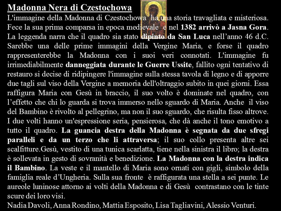 Madonna Nera di Czestochowa L'immagine della Madonna di Czestochowa ha una storia travagliata e misteriosa. Fece la sua prima comparsa in epoca mediev
