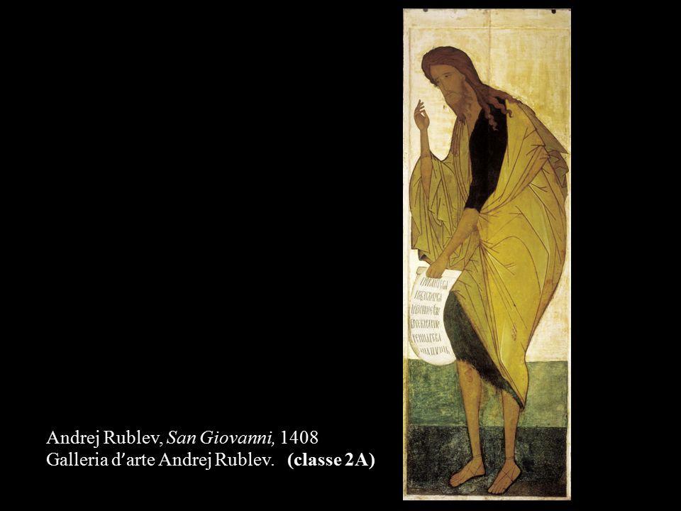 Andrej Rublev, San Giovanni, 1408 Galleria d ' arte Andrej Rublev. (classe 2A)